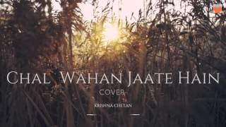 Chal wahan jaate hain - krish0723