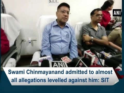 Swami Chinmayanand admitted to almost all allegations levelled against him: SIT