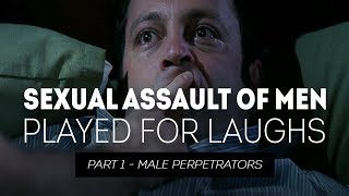 Sexual Assault of Men Played for Laughs - Part 1