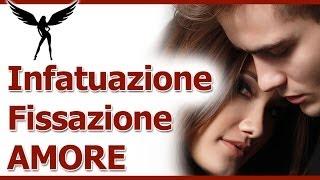 Infatuazione: la differenza abissale tra infatuazione, fissazione, innamoramento e amore