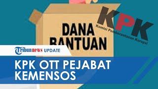 KPK OTT Pejabat Kementerian Sosial Diduga Lakukan Korupsi Bansos Penanganan Covid-19