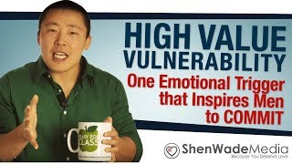 High Value Vulnerability - One Emotional Trigger that Inspires Men to Commit