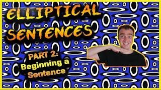 Elliptical Sentences Part 2: Beginning a Sentence