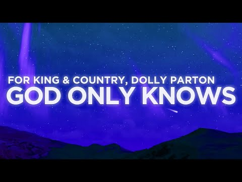 for KING & COUNTRY, Dolly Parton - God Only Knows (Lyrics Video)