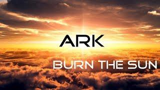 Ark - Burn the Sun (Lyric Video)