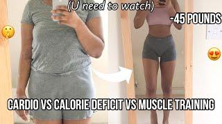 HOW I LOST 45 POUNDS - Cardio Vs Calorie deficit Vs Muscle training