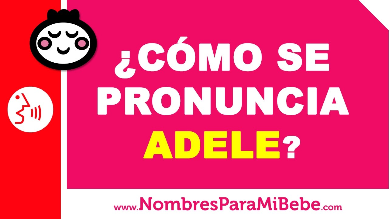 ¿Cómo se pronuncia ADELE en inglés? - www.nombresparamibebe.com