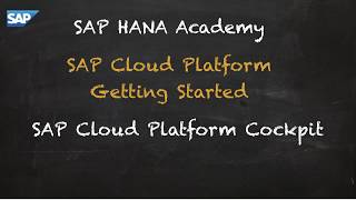 [2018] SAP HANA Academy - SCP – Administrators Overview: Cloud Platform Cockpit