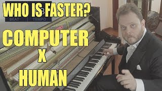 Who plays faster? A Pianist or the Computer?