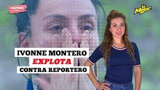 Ivonne Montero Explota Contra Periodista
