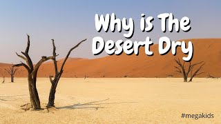 Why is the Desert Dry | Types of Desert | Reasons and Explanations | Mega Kids