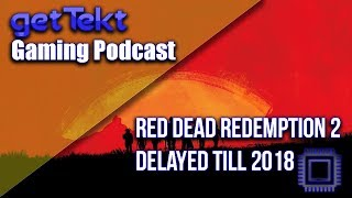Gaming Podcast Red Dead Redemption 2 Delayed