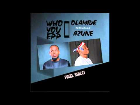 Olamide x A2une  - Who You Epp? [Prod. Shizzi]