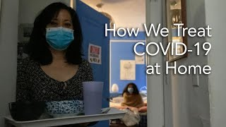 My Family Has Mild Coronavirus.  Here's Our Home Covid-19 Treatment Plan