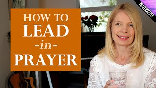 How To Lead An Opening Prayer in a Church Meeting