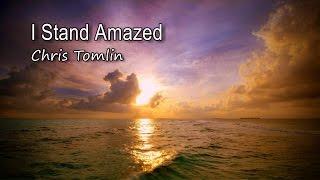 "Video thumbnail of ""I Stand Amazed - Chris Tomlin [with lyrics]"""