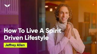 How To Live A 'Spirit-Driven' Lifestyle   Jeffrey Allen