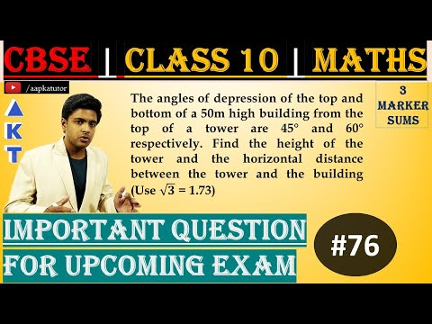 #76 | 3 Marker | CBSE | Class X | 76) The angles of depression of the top and bottom of a 50m high building from the top of a tower are 45° and 60° respectively. Find the height of the tower and the horizontal distance between the tower and the building