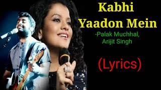 Kabhi Yaadon Mein (Lyrics) - Palak Muchhal, Arijit Singh