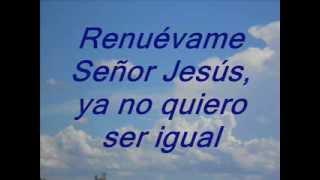 Renuévame, Señor Jesús, CON LETRA
