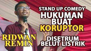 STAND UP RIDWAN REMIN: MASUKIN KORUPTOR KEPENJARA BARENG BELUT LISTRIK