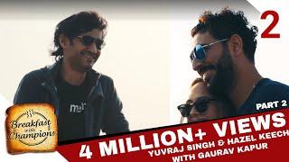 BwC S2E2 - Yuvraj Singh | Yuvi vs. Hazel Keech! (Part 2)