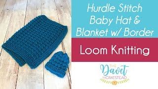 Hurdle Stitch Baby Blanket & Hat w/ Border: Loom Knitted
