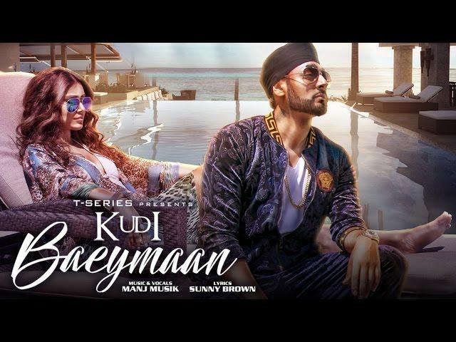Kudi Baeymaan Full Video Song HD | Manj Musik Songs | Latest Hindi Songs 2017