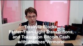 Terabyte Blocks, Faster-Than-Light Transactions, and Tokens on Bitcoin Cash with Joannes Vermorel