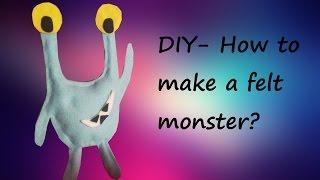 DIY ~ How To Make A Felt Monster?