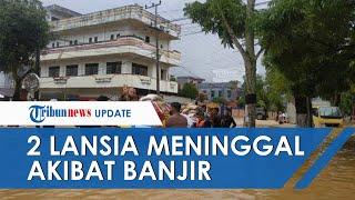 27.111 Rumah Terendam akibat Banjir di Kalsel, Dua Lansia Meninggal karena Lemas dan Kedinginan