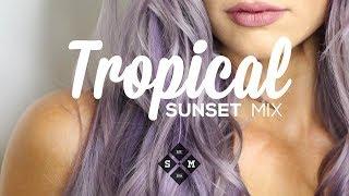 Tropical Sunset Mix 2018 | Summer Chill Music