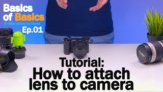 Tutorial: How to attach and remove lenses from a camera - Basics of Basics Ep.01 - Beginner's Guide