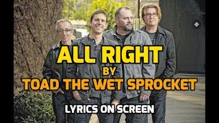All Right - Toad the Wet Sprocket - With Lyrics