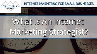 What Is An Internet Marketing Strategist, And Why You Need One