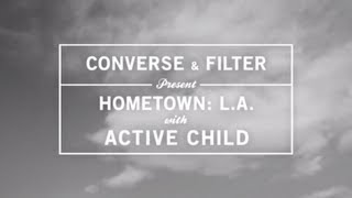 Hometown: L.A. with Active Child - You Are All I See