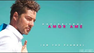 Amor Amé - David Bisbal (con letra) (En Tus Planes, 2020)