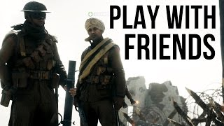 How to Play Battlefield 1 With Friends