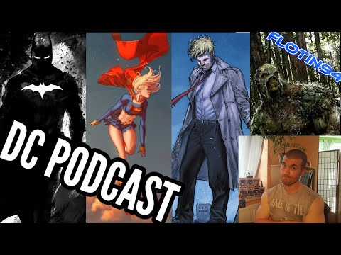 DC PODCAST - Robert Pattinson Batman, Shazam Sequel, Swamp Thing Series