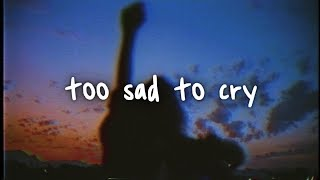 sasha sloan - too sad to cry // lyrics