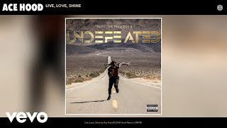 Ace Hood - Live, Love, Shine (Audio)