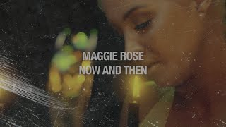 Maggie Rose Now And Then