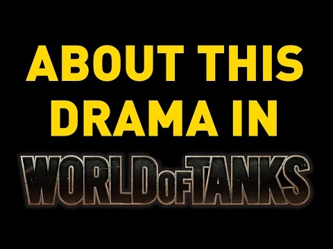 About this drama in World of Tanks...