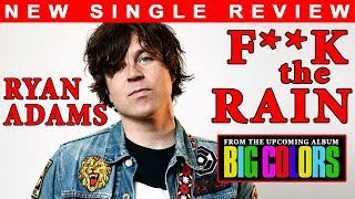 "TRACK REVIEW: Ryan Adams ""F*** The Rain"""