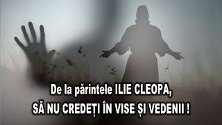 De La Parintele Ilie Cleopa   SA NU CREDETI IN VISE SI VEDENII