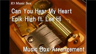 Can You Hear My Heart/Epik High ft. Lee Hi [Music Box] (Moon Lovers OST Part 6)