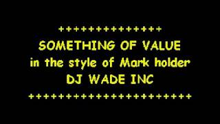 DJ 776 MARK HOLDER   SOMETHING OF VALUE DEMO (LYRICS)