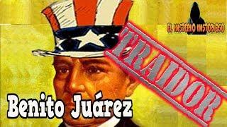 Benito Juárez fue un traidor a la Patria.