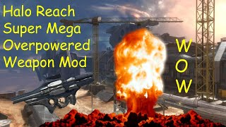 Halo Reach  - Super Mega Overpowered Weapon Mod