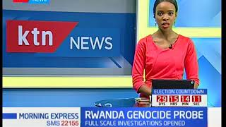 Rwanda genocide probe: Full scale investigations opened